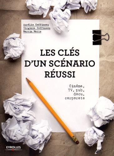 Les clés d'un scénario réussi: Cinéma, TV, pub, docu, corporate.