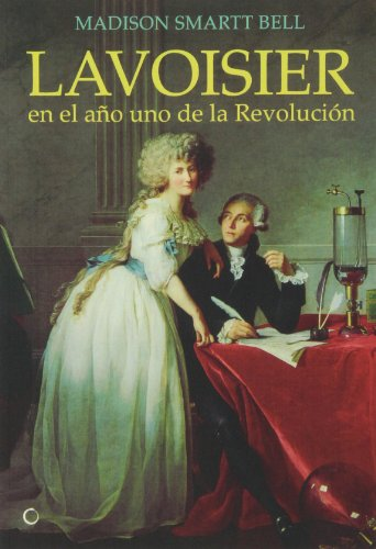 Lavoisier En El Año Uno De La Revolución (Grandes descubrimientos) por Madison Smartt Bell