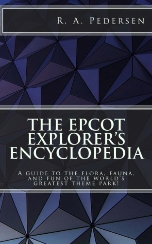 the-epcot-explorers-encyclopedia-a-guide-to-the-flora-fauna-and-fun-of-the-worlds-greatest-theme-par