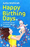 Happy Birthing Days - A midwife's secret to a joyful, safe and happy birth (English Edition)