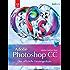 Adobe Photoshop CC - der offizielle Einsteigerkurs: Mit Übungsprojekten für alle Lektionen