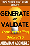 Generate and Validate Your Bestselling Book Idea: Easily Find and Confirm That Your Kindle Book Ideas Will Sell (Young Writers' Craft Guides 2)