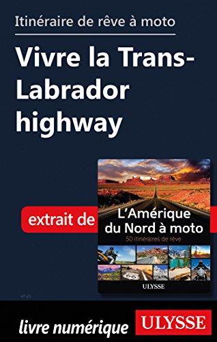 Descargar Libro Itinéraire de rêve à moto - Vivre la Trans-Labrador highway de Collectif