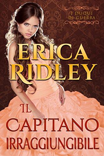 Il capitano irraggiungibile: un romanzo rosa storico (i duchi di guerra Vol. 3) di [Ridley, Erica]