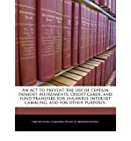 Telecharger Livres An ACT to Prevent the Use of Certain Payment Instruments Credit Cards and Fund Transfers for Unlawful Internet Gambling and for Other Purposes Paperback Common (PDF,EPUB,MOBI) gratuits en Francaise