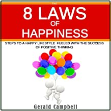 The 8 Laws of Happiness: Steps to a Happy Lifestyle Fueled with the Success of Positive Thinking