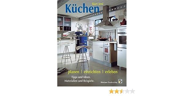 Küchen planen, einrichten, erleben: Tipps und Ideen. Materialien und ...