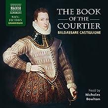 Baldassare Castiglione: The Book of the Courtier [Nicholas Boulton] [Naxos Audiobooks: NA0305]