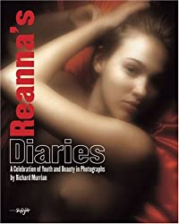 Reanna's Diaries: A Celebration of Youth and Beauty in Photographs. Englisch-Deutsche Originalausgabe: A Celebration in Photographs