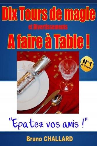 Dix Tours de Magie et Divertissements A faire à Table ! (Tours de Magie et Divertissements à faire à Table ! t. 1)