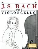 J. S. Bach für Violoncello: 10 Leichte Stücke für Violoncello Anfänger Buch