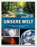 Unsere Welt: Auf Entdeckungsreise zu den unglaublichen Geheimnissen unserer Erde