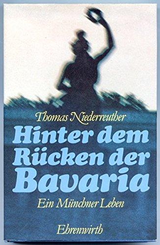 Hinter dem Rücken der Bavaria; - Ein Münchner Leben