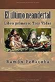 El último neandertal: Libro primero: Tres Vidas