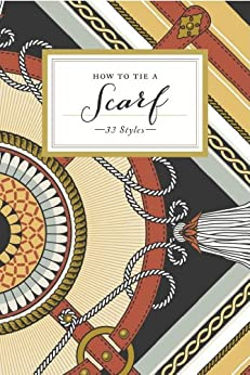 How to Tie a Scarf: 33 Styles by [Style, Potter]