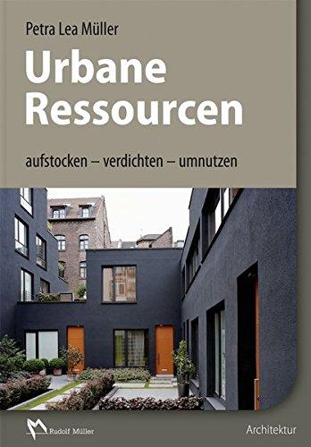 Urbane Ressourcen: aufstocken - verdichten - umnutzen