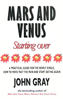Mars And Venus Starting Over: A Practical Guide for Finding Love Again After a painful Breakup, Divorce, or the Loss of a Loved One. by [Gray, John]