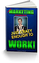 MARKETING JUST CRAZY ENOUGH TO WORK! Car Sales Edition (English Edition)