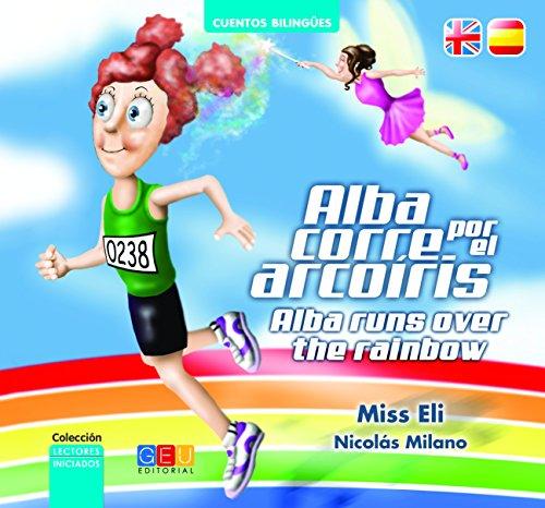 Alba Corre Por El Arcoiris/Alba Runs Ove (Cuentos bilingües. Español / inglés. Lectores iniciados.)