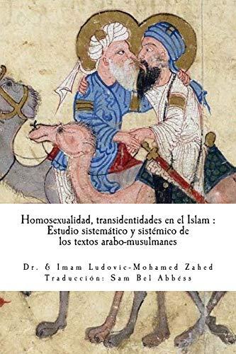 Homosexualidad & Transidentidad en el Islam: Estudio sistematico y sistemico de los textos arabo-musulmanes. por Dr. Ludovic-Mohamed Zahed
