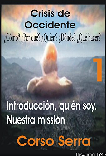 Crisis de Occidente 1: ¿Por qué? ¿Cómo? ¿Cuándo? ¿Dónde? ¿Qué hacer? (Crisis de Occidente 1, Introducción y Capítulo I: Nuestra misión.) por Corso Serra