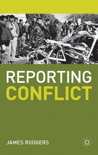 Reporting Conflict (Journalism): Written by James Rodgers, 2012 Edition, Publisher: Palgrave Macmillan [Paperback]