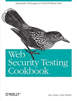 Web Security Testing Cookbook: Systematic Techniques to Find Problems Fast von [Hope, Paco, Walther, Ben]