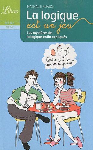 La logique est un jeu : Les mystères de la logique enfin expliqués par Nathalie Ruaux