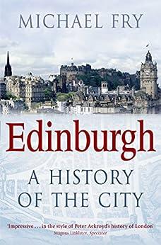 Edinburgh: A History of the City by [Fry, Michael]
