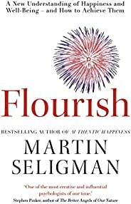 Flourish: A New Understanding of Happiness and Wellbeing: The practical guide to using positive psychology to