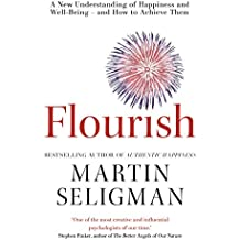 Flourish: A New Understanding of Happiness and Wellbeing: The practical guide to using positive psychology to make you happier and healthier (English Edition)