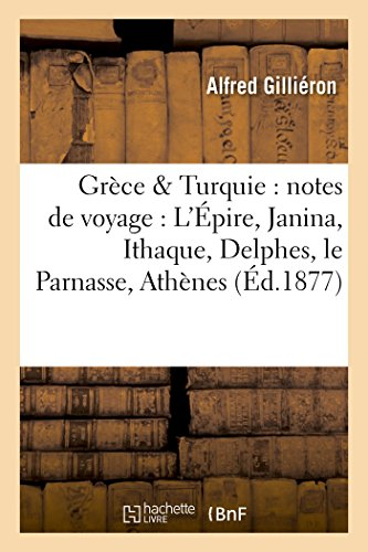 Grèce & Turquie : notes de voyage : L'Épire, Janina, Ithaque, Delphes, le Parnasse,: Athènes, Grecs et Turcs
