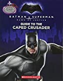 Guide to the Caped Crusader / Guide to the Man of Steel: Movie Flip Book (Batman vs. Superman: Dawn of Justice) (Batman V Superman: Dawn of Justice) - Liz Marsham