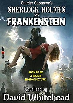 Sherlock Holmes Vs Frankenstein: The Official Movie Novelization (English Edition) par [Whitehead, David]