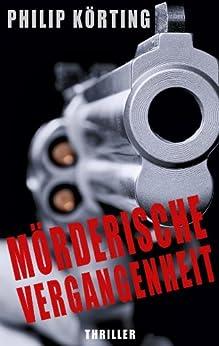 Mörderische Vergangenheit (German Edition) par [Körting, Philip]