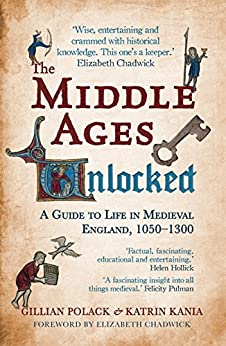 The Middle Ages Unlocked: A Guide to Life in Medieval England 1050-1300 (English Edition) von [Polack, Dr Gillian, Kania, Dr Katrin]