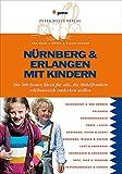 Nürnberg & Erlangen mit Kindern: Die 300 besten Ideen für alle, die Mittelfranken erlebnisreich entdecken wollen