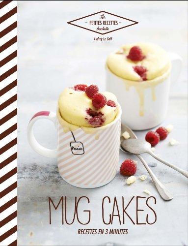 Mug cakes: Recettes en 3 minutes par Audrey Le Goff