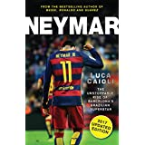 Neymar - 2017 Updated Edition: The Unstoppable Rise of Barcelona's Brazilian Superstar