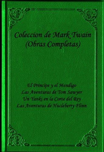 Coleccion de Mark Twain Obras Completas (El Principe y el Mendigo, Las Aventuras de Tom Sawyer, Un Yanki en la Corte del Rey, Las Aventuras de Huckleberry Flinn) edicion en espanol por Mark Twain