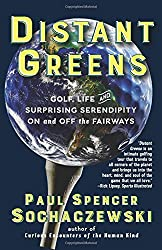 Distant Greens: Golf, Life and Surprising Serendipity On and Off the Fairways