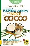 Le Eccezionali Proprietà Curative della Noce di Cocco: Prevenire e curare i più diffusi problemi di salute con acqua, latte, polpa e olio di cocco