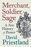 Merchant, Soldier, Sage: A New History of Power by David Priestland (2012-08-30)