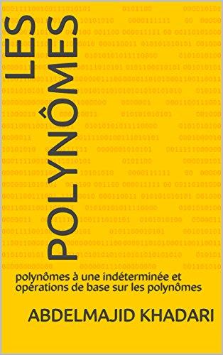 Couverture du livre Les polynômes: polynômes à une indéterminée et opérations de base sur les polynômes