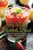 My Favorite Cocktails Book: A record of the most awesome cocktails that I have found or created & still remember how to make