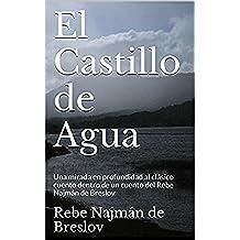 El Castillo de Agua: Una mirada en profundidad  al clásico cuento dentro de un cuento  del Rebe Najmán de Breslov