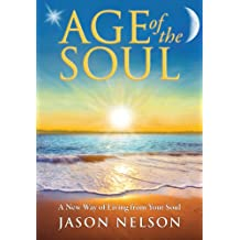 Age of the Soul: A New Way of Living from Your Soul (English Edition)