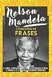 Nelson Mandela: Colección De Frases: Sus Pensamientos Sobre El Cambio, La Educación, La Libertad, La Perseverancia, El Coraje, La Bondad, La Fe, La Esperanza, El Optimismo Y Mucho Más