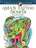 Creative Haven Asian Tattoo Design Coloring Book (Creative Haven Coloring Books)