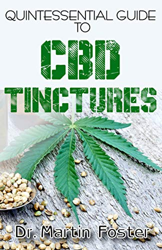 Quintessential,Guide To CBD Tinctures: An exhaustive guide to all there is to know about CBD Tinctures and all other forms of CBD including their Medical benefits! (English Edition)